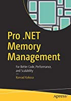 Pro .NET Memory Management: For Better Code, Performance, and Scalability Front Cover