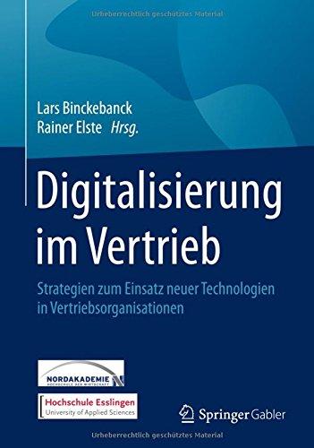 Digitalisierung im Vertrieb: Strategien zum Einsatz neuer Technologien in Vertriebsorganisationen Gebundenes Buch – 3. Dezember 2015 Lars Binckebanck Rainer Elste Springer Gabler 3658050535