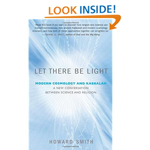Let There Be Light: Modern Cosmology and Kabbalah: A New Conversation Between Science and Religion Howard Alan Smith