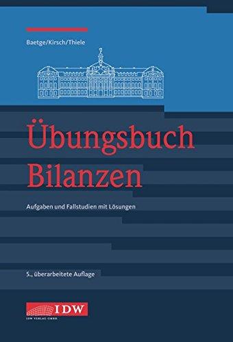 Übungsbuch Bilanzen: Aufgaben und Fallstudien mit Lösungen Taschenbuch – 22. Mai 2017 Jörg Baetge Hans-Jürgen Kirsch Stefan Thiele IDW