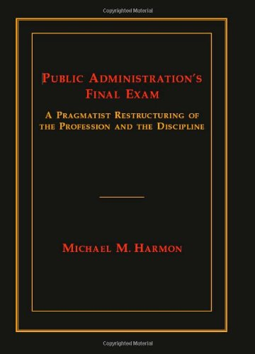Public Administration's Final Exam: A Pragmatist Restructuring of the Profession and the Discipline