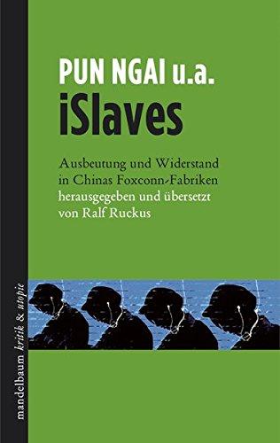 iSlaves: Ausbeutung und Widerstand in Chinas Foxconn-Fabriken Taschenbuch – 1. März 2013 Ralf Ruckus Pun Ngai Mandelbaum 3854766203