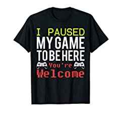 "This T-Shirt Says ""I Paused My Game To Be Here"", A Great Gift For Gamers And Video Games Addicts!"