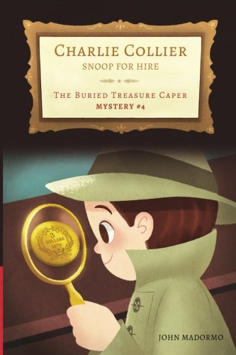 The Buried Treasure Caper: Charlie Collier Snoop for Hire - Mystery #4 (Volume 4) ebook