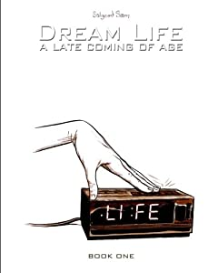 Dream Life: a late coming of age (Volume 1)