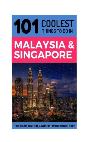 Malaysia & Singapore Travel Guide: 101 Coolest Things to Do in Malaysia & Singapore (Malaysia Travel Guide, Singapore Travel Guide, Kuala Lumpur, Melaka, Langkawi, Cameron Highlands, Penang)