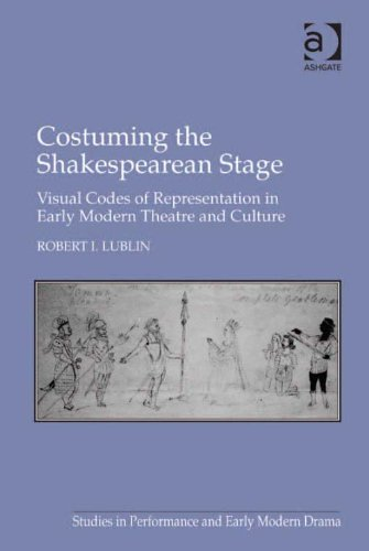 Costuming the Shakespearean Stage: Visual Codes of Representation in Early Modern Theatre and Culture (Studies in Performance and Early Modern (Ancient Greek Costumes In Theater)