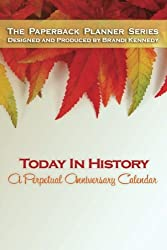 Today In History: A Perpetual Anniversary Calendar (The Paperback Planner Series)