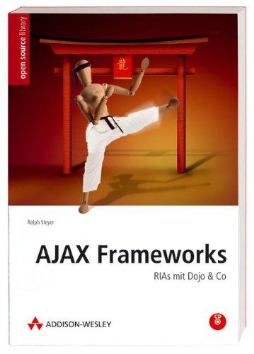 Ajax Frameworks - inkl. CD: RIAs mit Dojo & Co (Open Source Library)