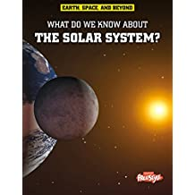 What Do We Know About the Solar System? (Earth, Space, & Beyond)