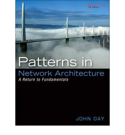 [(Patterns in Network Architecture: A Return to Fundamentals )] [Author: John Day] [Dec-2007] ()