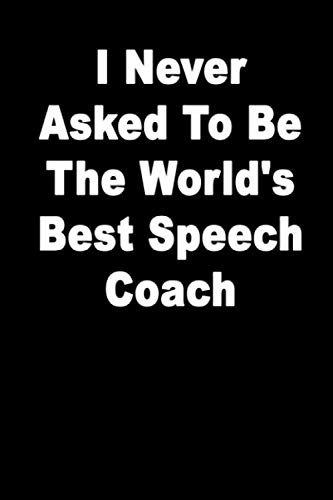 I Never Asked To Be The World's Best Speech Coach
