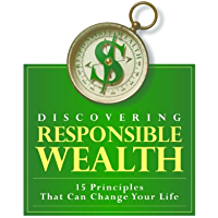 Discovering Responsible Wealth - 15 Principles That Can Change Your Life