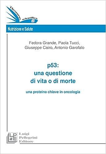 P53. Una questione di vita o di morte una proteina chiave in ...