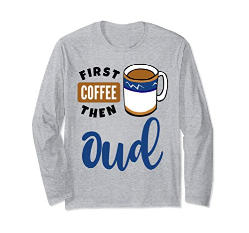 First Coffee Then Oud Music Lover Coffee Mug Long Sleeve T-Shirt