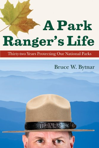 A Park Ranger's Life: Thirty-two Years Protecting Our National Parks by [Bytnar, Bruce W.]