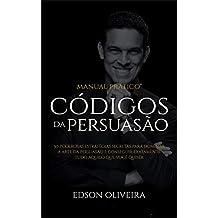 Códigos da Persuasão: 50 Poderosas Estratégias Secretas Para Dominar a Arte da Persuasão e Conseguir Exatamente Tudo Aquilo Que Você Quiser