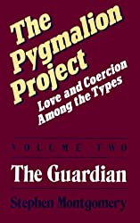 Pygmalion Project: Love & Coercion Among the Types, Vol. 2: The Guardian