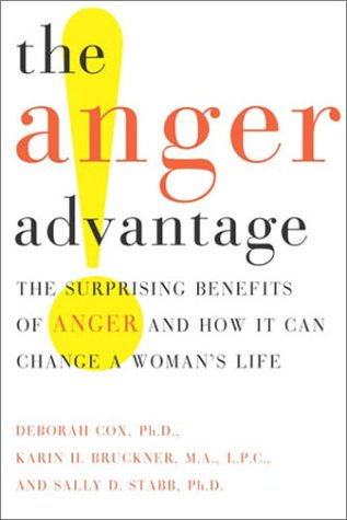 The Anger Advantage  The Surprising Benefits Of Anger And How It Can Change A Woman's Life