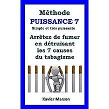 Méthode PUISSANCE 7 Simple et très puissante: Arrêtez de fumer en détruisant les 7 causes du tabagisme (French Edition)
