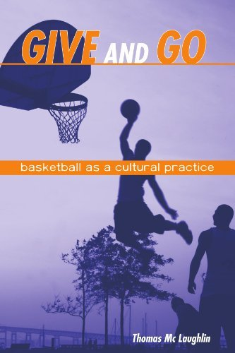 Read Online By Thomas McLaughlin - Give and Go: Basketball As a Cultural Practice (2008-03-22) [Paperback] pdf