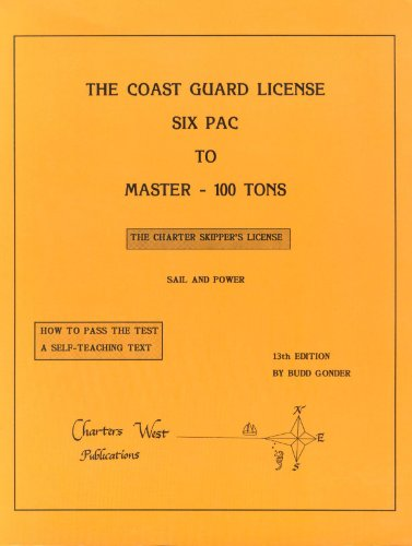 The Coast Guard License: Six Pac to Master 100 Tons : The Charter Skipper's License : Sail and Power