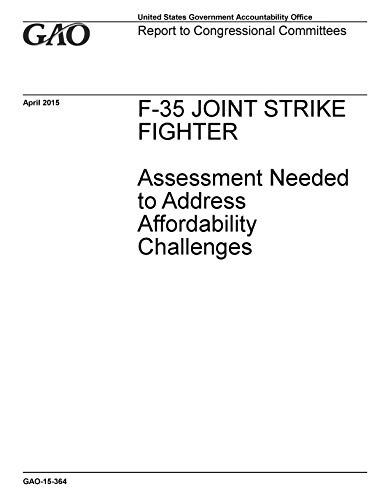 F-35 Joint Strike Fighter: Assessment Needed to Address Affordability Challenges