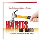 Habits Die Hard - 10 Steps to Building Successful Habits