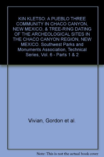 KIN KLETSO: A PUEBLO THREE COMMUNITY IN CHACO CANYON, NEW MEXICO, & TREE-RING DATING OF THE ARCHEOLOGICAL SITES IN THE CHACO CANYON REGION, NEW MEXICO. Southwest Parks and Monuments Association, Technical Series, Vol. 6 - Parts 1 & 2