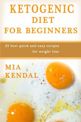 Ketogenic diet for beginners.: 25 best quick and easy recipes for weight loss.