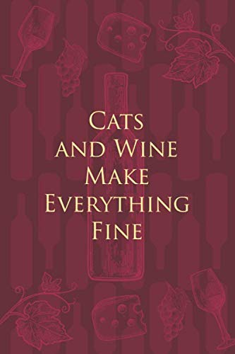 Cats and Wine Make Everything Fine: Wine Notebook - a stylish journal cover with 120 blank, lined pages - great gift for wine lovers by Beautiful useful journal