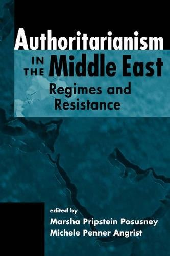 Authoritarianism In The Middle East: Regimes And  Resistance