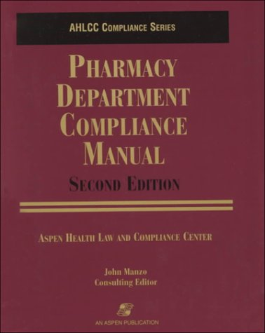 Pharmacy Department Compliance Manual (Aspen Health Law and Compliance Center Compliance Series.)
