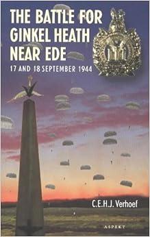 The Battle for Ginkel Heath near Ede: 17 & 18 September 1944