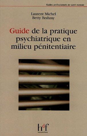 Guide de la pratique psychiatrique en milieu pénitentiaire Broché – 1 octobre 2005 Laurent Michel Betty Brahmy V Delbos Cyrille Canetti
