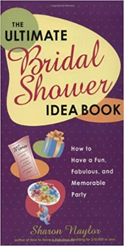 and Memorable Party The Ultimate Bridal Shower Idea Book How to Have a Fun Fabulous