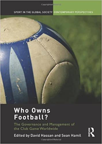 Book Who Owns Football?: Models of Football Governance and Management in International Sport (Sport in the Global Society – Contemporary Perspectives)
