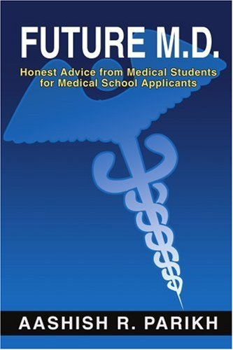 Future M.D.: Honest Advice from Medical Students for Medical School Applicants by Aashish Parikh (2002-06-10)