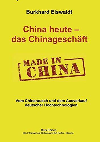 China heute - das Chinageschäft.: Vom Chinarausch und dem Ausverkauf deutscher Hochtechnologien