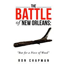 """The Battle of New Orleans: """"but for a Piece of Wood"""""""