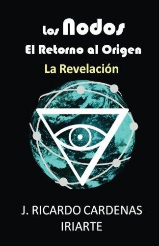 Los Nodos, el retorno al origen: La Revelacion (Volume 1) (Spanish Edition) [Jose Ricardo Cardenas Iriarte] (Tapa Blanda)