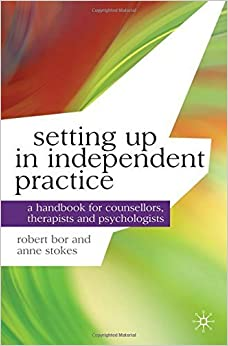 Book Setting up in Independent Practice: A Handbook for Counsellors, Therapists and Psychologists (Professional Handbooks in Counselling and Psychotherapy) by Robert Bor (2011-01-15)