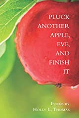 Pluck Another Apple, Eve, And Finish It Paperback