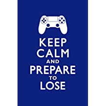 Keep Calm and Prepare To Lose Video Game Controller Gamer Gaming Motivational Poster 12x18