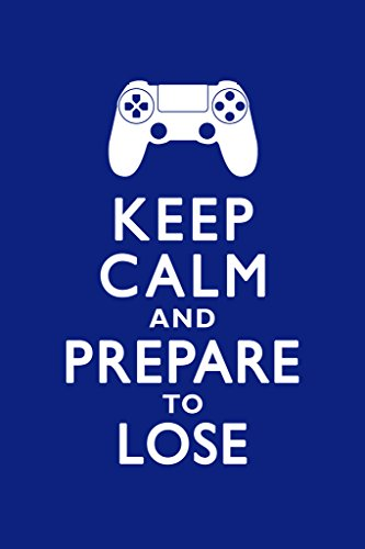 Price comparison product image Keep Calm and Prepare To Lose Video Game Controller Gamer Gaming Motivational Poster 12x18