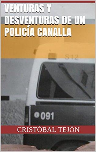 Descargar Libro Venturas Y Desventuras De Un Policía Canalla Cristóbal Tejón