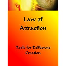 Law of Attraction Toolkit: Tools for Deliberate Creation (The Real Answers for Creating & Receiving What You Are Wanting in Life.)