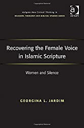 Recovering the Female Voice in Islamic Scripture (Ashgate New Critical Thinking in Religion, Theology and Biblical Studies)