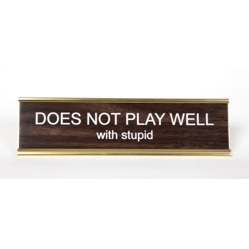 ''Does Not Play Well With Stupid'' Engraved Office Desk Nameplate/Plaque, 2'' x 8'', Brown and Gold