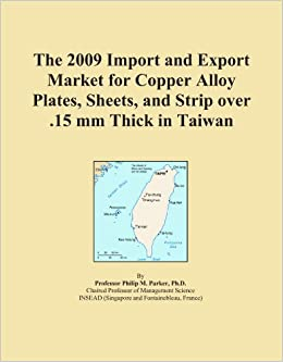 Book The 2009 Import and Export Market for Copper Alloy Plates, Sheets, and Strip over .15 mm Thick in Taiwan